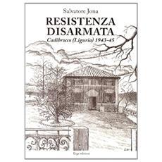 Resistenza disarmata. Cadibrocco (Liguria) 1943-45