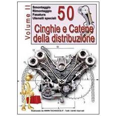 50 cinghie e catene della distribuzione. Vol. 2: Smontaggio rimontaggio fasatura utensili speciali.