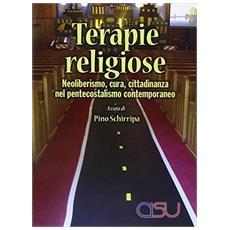 Terapie religiose. Neoliberismo, cura, cittadinanza nel pentecostalismo contemporaneo