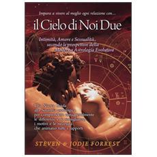 Il cielo di noi due. Intimità, amore e sessualità secondo la moderna astrologia evolutiva