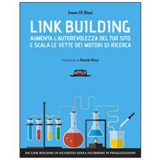 Link Building aumenta l'autorevolezza del tuo sito e scala le vette dei motori di ricerca