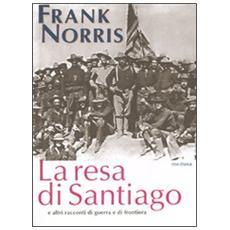 La resa di Santiago e altri racconti di guerra e di frontiera
