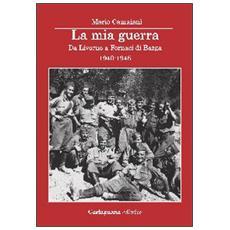 La mia guerra. Da Livorno a Fornaci di Barga 1940-1945