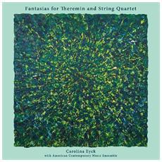 Carolina Eyck - Fantasias For Theremin & String Quartet