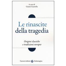 Le rinascite della tragedia. Origini classiche e tradizioni europee