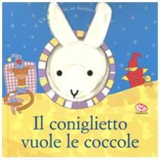 Il coniglietto vuole le coccole. ediz. a colori. con gadget