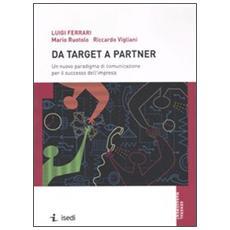 Da target a partner. Un nuovo paradigma di comunicazione per il successo dell'impresa