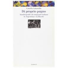 Di proprio pugno. Autobiografie di emigranti italiani in Argentina