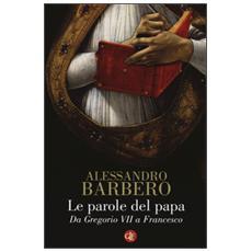 Parole del papa. Da Gregorio VII a Francesco (Le)