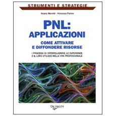 PNL: applicazioni. Come attivare e diffondere risorse: i processi di interrelazione, le esperienze e il loro utilizzo nella vita professionale