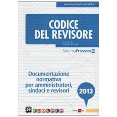 Codice del revisore 2013. Documentazione normativa per amministratori, sindaci e revisori