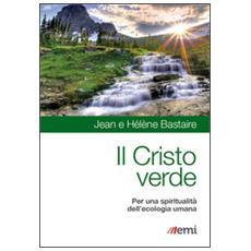 Per un Cristo verde. L'ecologia umana contro l'idolatria del denaro
