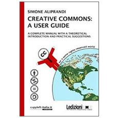 Creative commons: a user guide. A complete manual with a theoretical introduction and practical suggestions