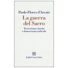 Guerra del sacro. Terrorismo, laicit� e democrazia radicale (La)