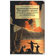 Spaventosissima descrizione dello spaventoso spavento che ci spaventò tutti coll'eruzione del Vesuvio la sera degli otto d'agosto 1779. . .