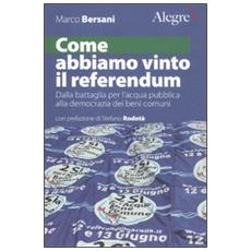 Come abbiamo vinto il referendum. Dalla battaglia per l'acqua pubblica alla democrazia dei beni comuni