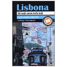 Lisbona. Libri, luoghi, canzoni, ricette, locali: il gusto autentico della città