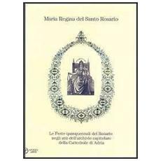 Maria regina del Santo Rosario. Le feste quinquennali del Rosario negli atti dell'archivio capitolare della cattedrale di Adria