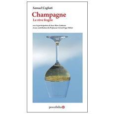 Champagne. Le rêve fragile