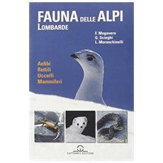 La fauna delle Alpi Lombarde. Anfibi, rettili, uccelli, mammiferi