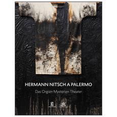 Hermann Nitsch a Palermo. Das Orgien Mysterien Theater. Ediz. italiana, inglese e tedesca