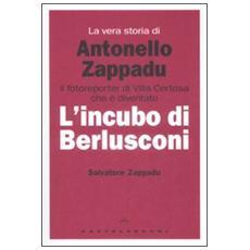 La vera storia di Antonello Zappadu. Il fotoreporter di Villa Certosa che è diventato l'incubo di Berlusconi