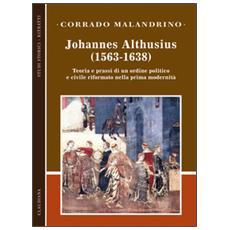 Johannes Althusius (1563-1638) . Teoria e prassi di un ordine politico e civile riformato nella prima modernità