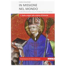 In missione nel mondo. Conversazioni sulla storia della Chiesa. Vol. 1: Dalle origini allo scisma d'Oriente
