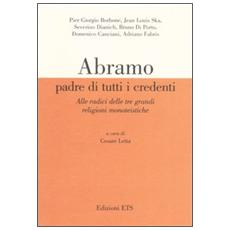 Abramo padre di tutti i credenti. Alle radici delle tre grandi religioni monoteistiche. Atti delle conferenze (Pisa, 13 gennaio-17 febbraio 2004)