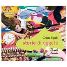 Sgarbi Chiara - Storie Di Oggetti