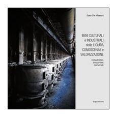 Beni culturali e industriali della Liguria. Conoscenza e valorizzazione. Con CD-ROM