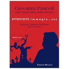 Giovanni Pascoli nel centenario della morte. Interviste immagin. . . ose
