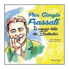 Pier Giorgio Frassati. Il ragazzo delle otto beatitudini