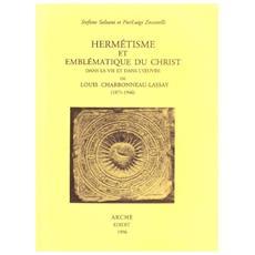 Hermétisme et emblématique du Christ dans la vie et dans l'oeuvre de Louis Charbonneau-Lassay (1871-1946)