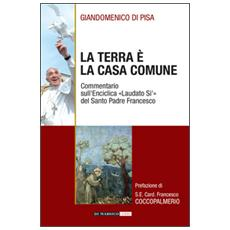 La terra è la casa comune. Commentario sull'enciclica «Laudato sì» del santo padre Francesco