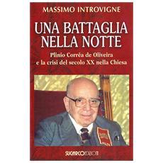 Una battaglia nella notte. Plinio Corrêa de Oliveira e la crisi del secolo XX nella Chiesa