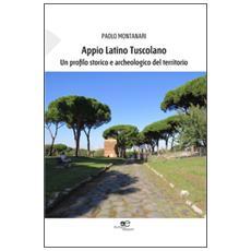Appio Latino Tuscolano. Un profilo storico e archeologico del territorio