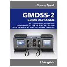 GMDSS-2. Guida all'esame per il conseguimento del certificato di operatore radio GOC, ROC, LRC e SRC, per l'utilizzo di VHF-DSC, MF / HF-DSC, AIS attivo, EPIRB. . .