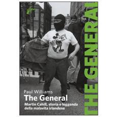 The General. Martin Cahill, storia e leggenda della malavita irlandese