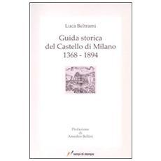Guida storica del castello di Milano 1368-1894