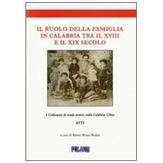 Il ruolo della famiglia in Calabria tra il XVIII e il XIX secolo. Atti del I colloquio di studi storici sulla calabria ultra