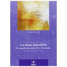 La musa imperfetta. Tre capitoli sulla poesia di E. A. Baratynskj. Ediz. multilingue