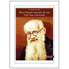 Don Cimatti maestro di vita. Così visse, così scrisse