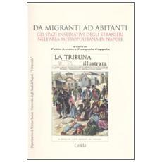 Da migranti ad abitanti. Gli spazi insediativi degli stranieri nell'area metropolitana a Napoli