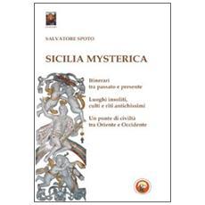 Sicilia mysterica. Itinerari tra passato e presente alla scoperta di luoghi insoliti, culti e riti antichissimi
