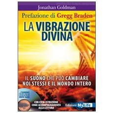 La vibrazione divina. Il suono che può cambiare noi stessi e il mondo intero. Con CD Audio
