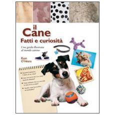 Il cane. Fatti e curiosità