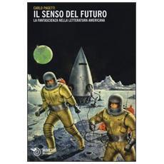 Il senso del futuro. La fantascienza nella letteratura americana