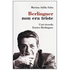 Berlinguer non era triste. Così ricordo Enrico Berlinguer