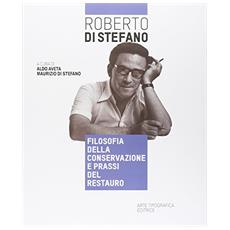 Roberto Di Stefano. Filosofia della conservazione e prassi del restauro